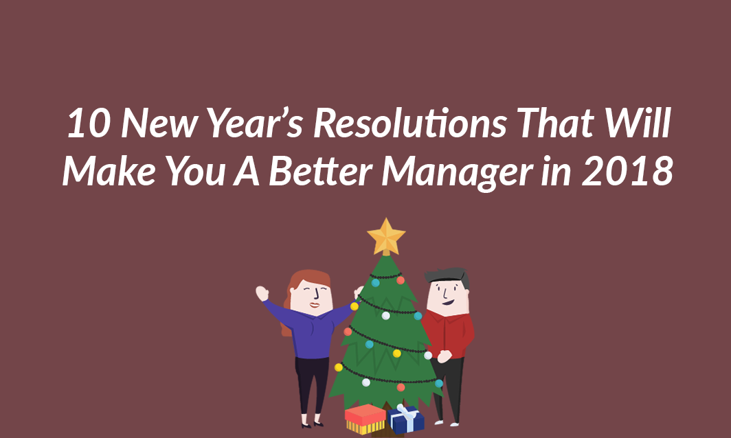 10 New Year's Resolutions That Will Make you a Better Manager in 2018