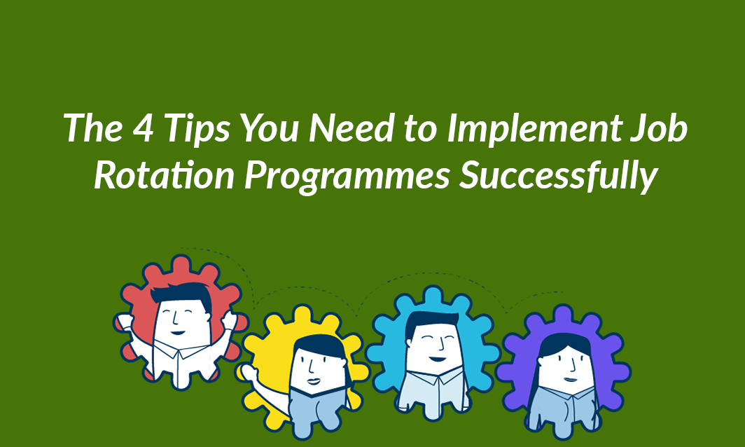 The 4 Tips You Need to Implement Job Rotation Programmes Successfully