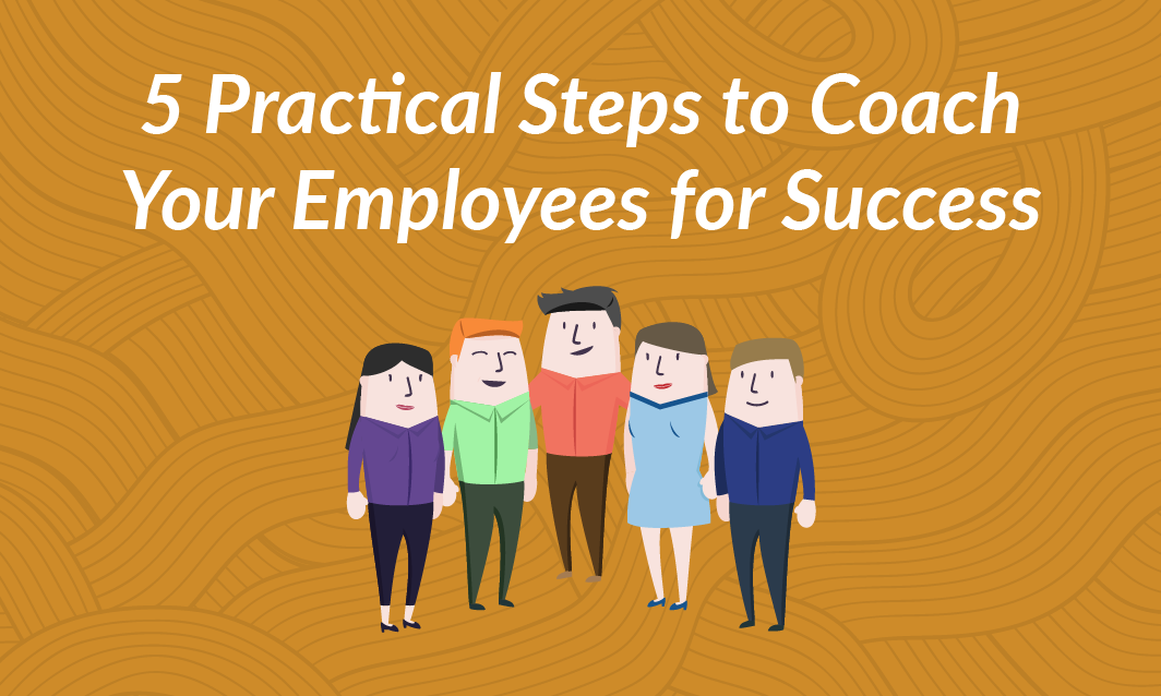 5 Practical Steps to Coach Your Employees for Success
