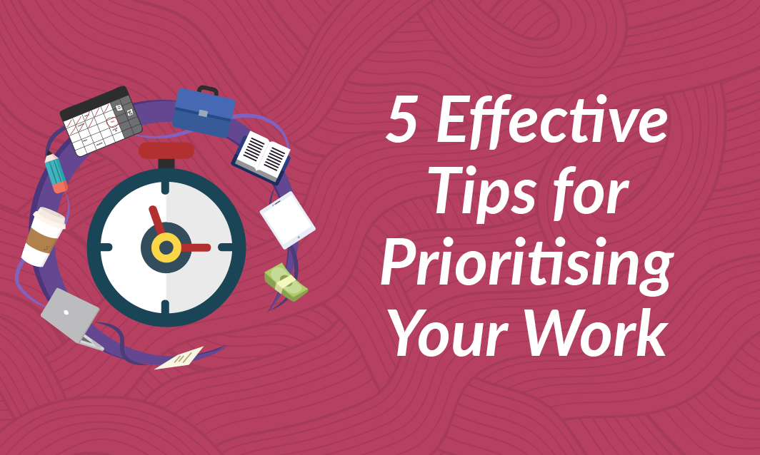 5 Effective Tips for Prioritising Your Work