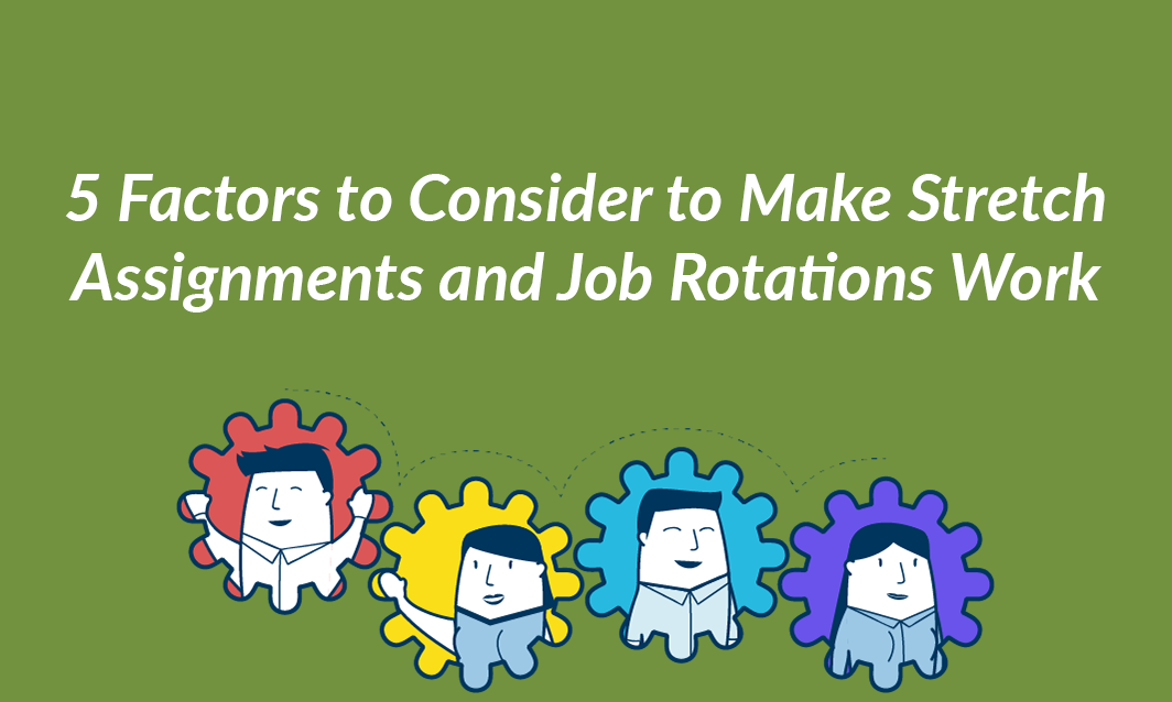 5 Factors to Consider to Make Stretch Assignments and Job Rotations Work