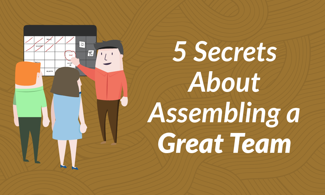 5 Secrets About Assembling a Great Team