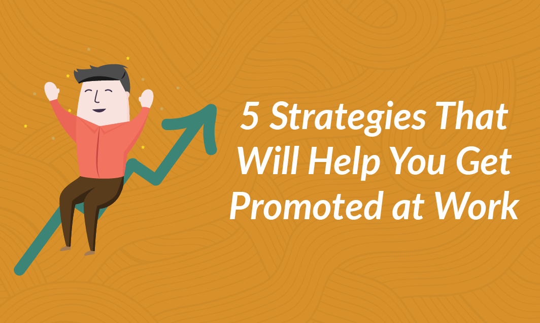 5 Strategies That Will Help you get Promoted at Work