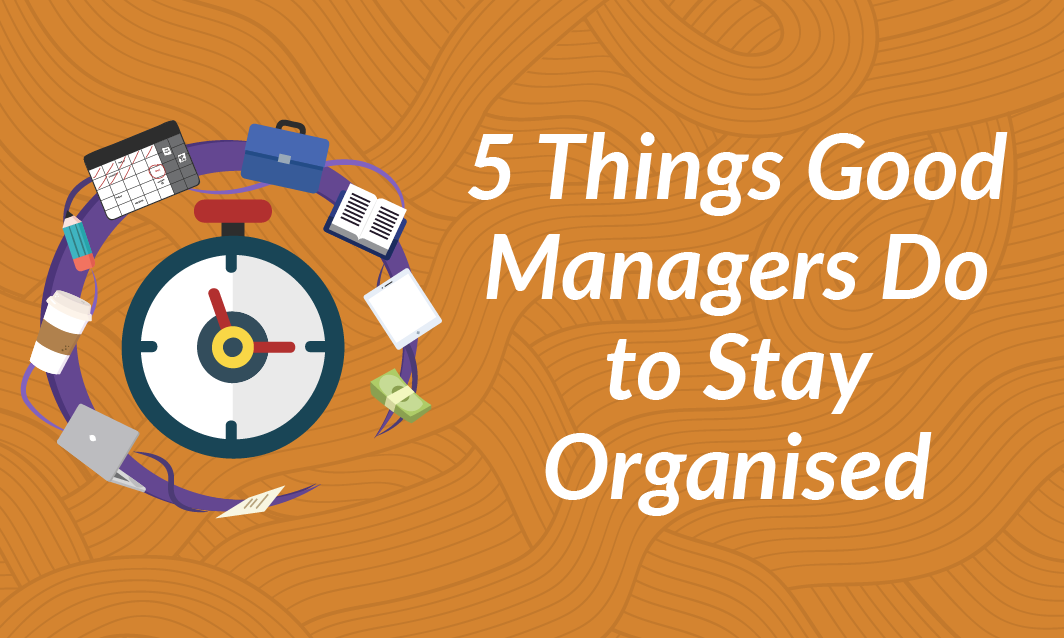 5 Things Good Managers do to Stay Organised