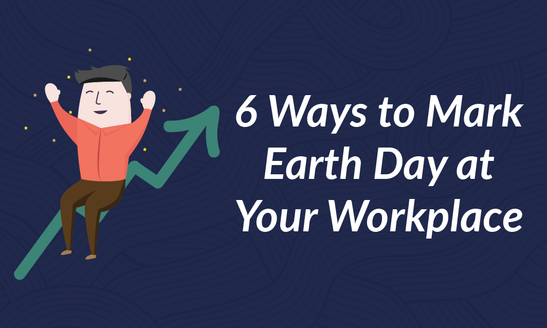 6 Ways to Mark Earth Day at Your Workplace