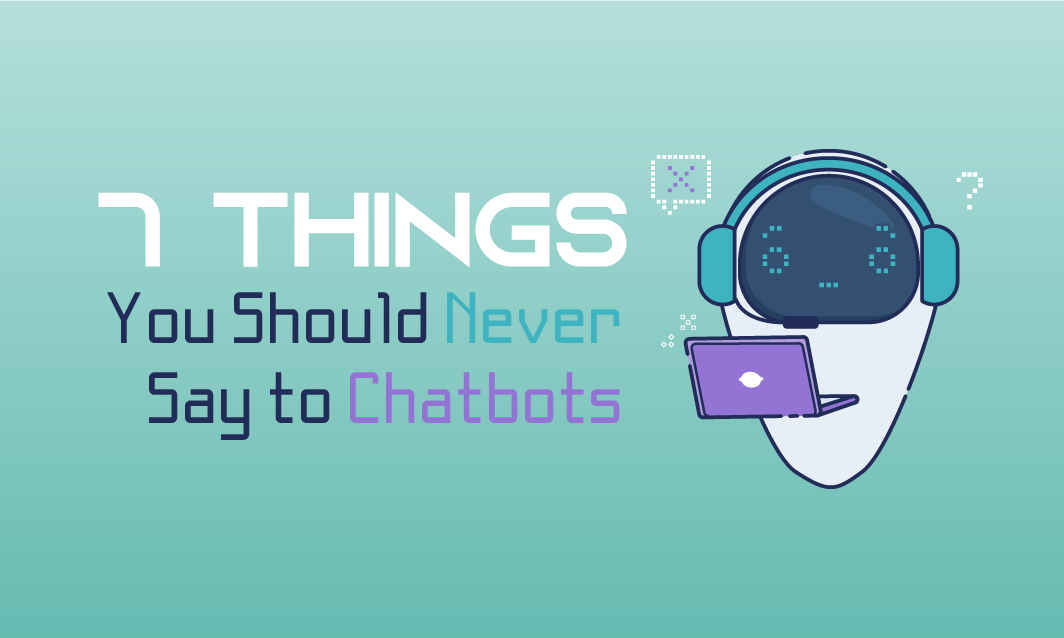 7 Things You Should Never say to Chatbots