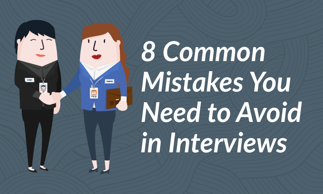 8 Common Mistakes you Need to Avoid in Interviews