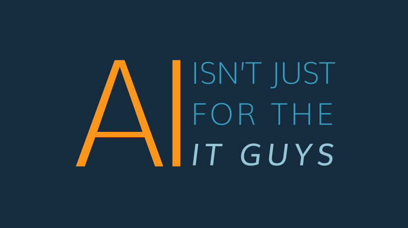 AI Isn't Just for the IT Guys
