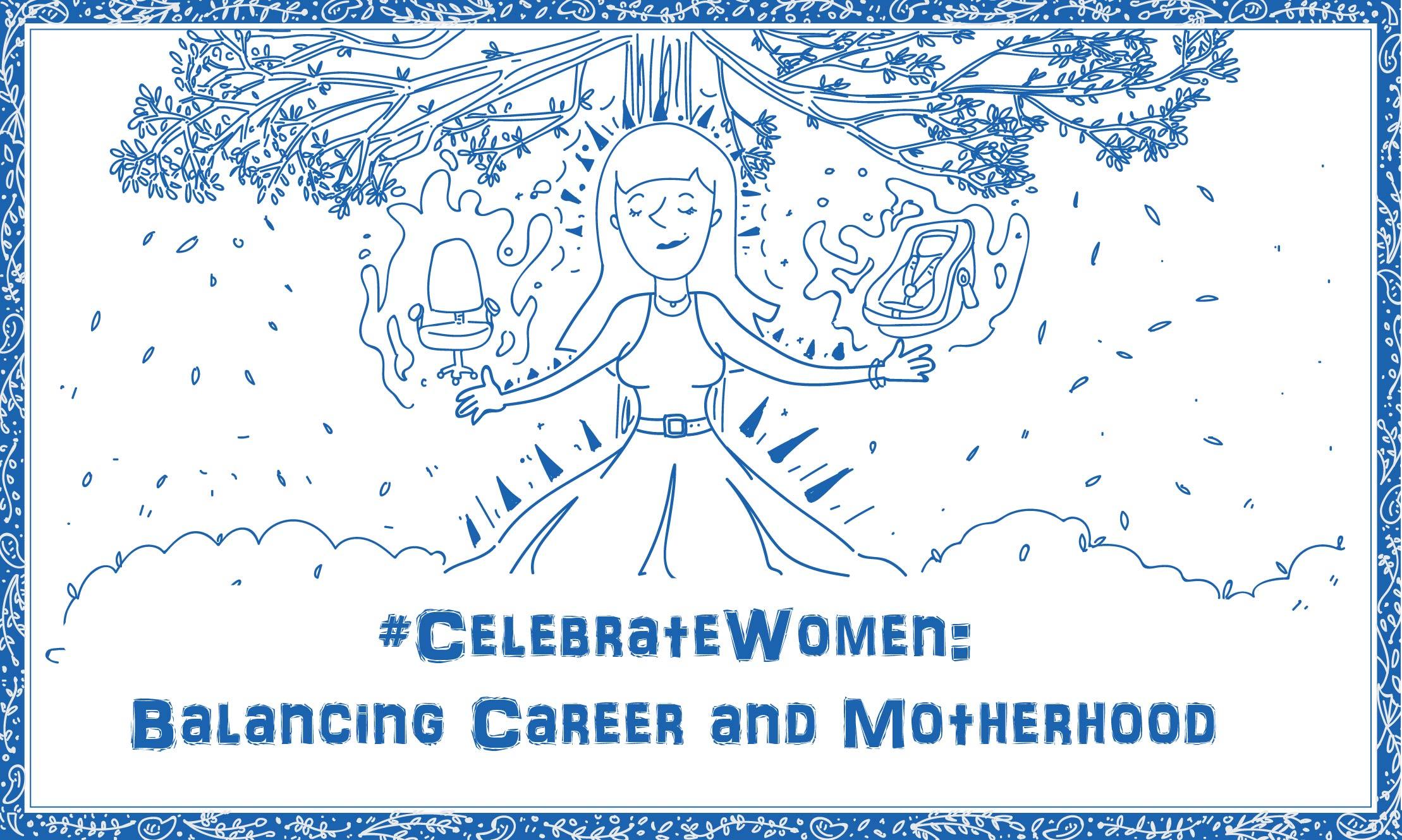 #CelebrateWomen: Balancing Career and Motherhood
