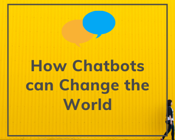 How Chatbots can Change the World