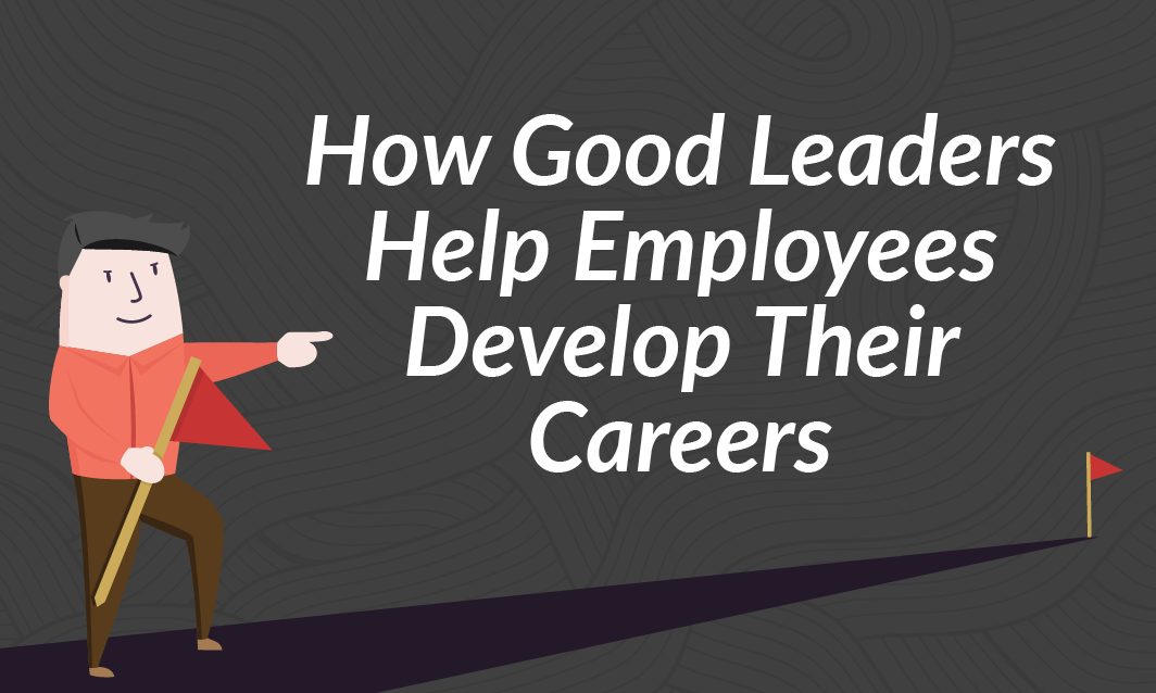 How Good Leaders Help Employees Develop Their Careers