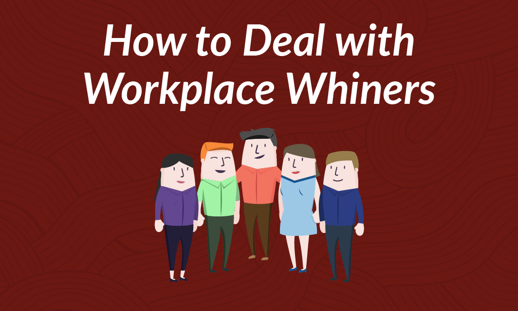 How to Deal With Workplace Whiners