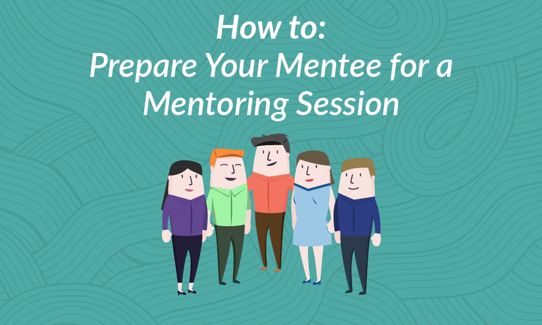 How to: Prepare your Mentee for a Mentoring Session