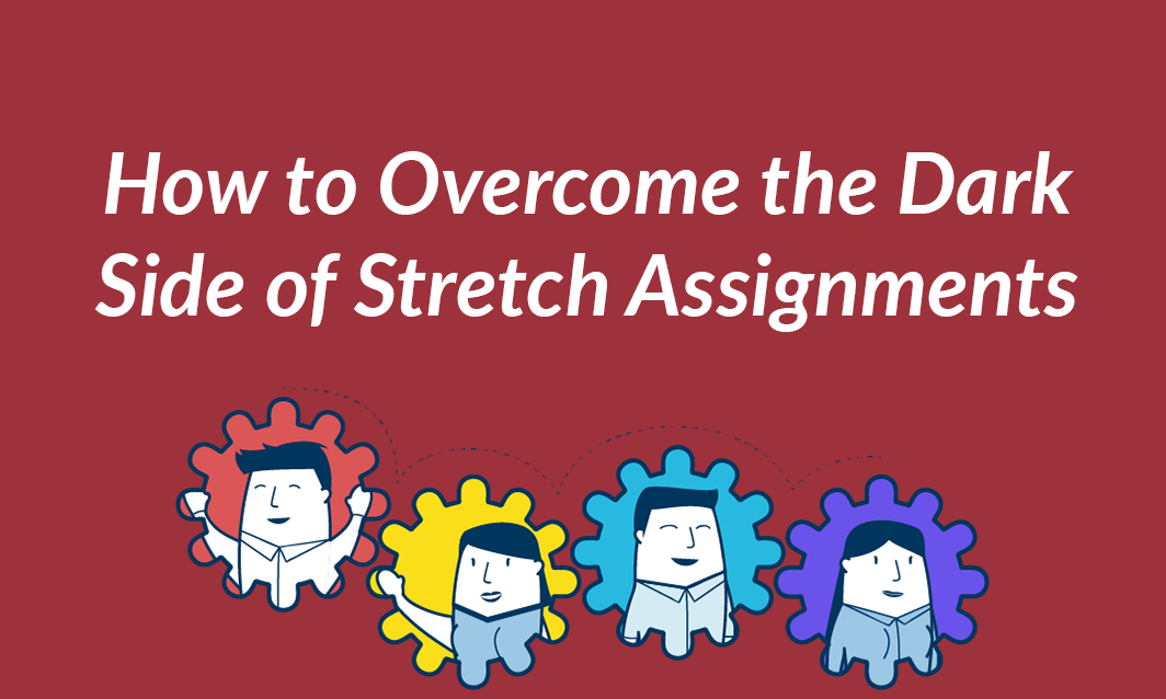 How to Overcome the Dark Side of Stretch Assignments