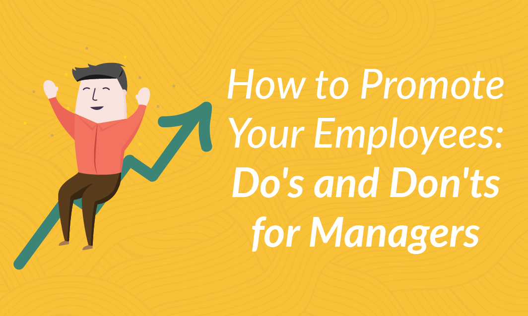 How to Promote Your Employees: Do's and Don'ts for Managers