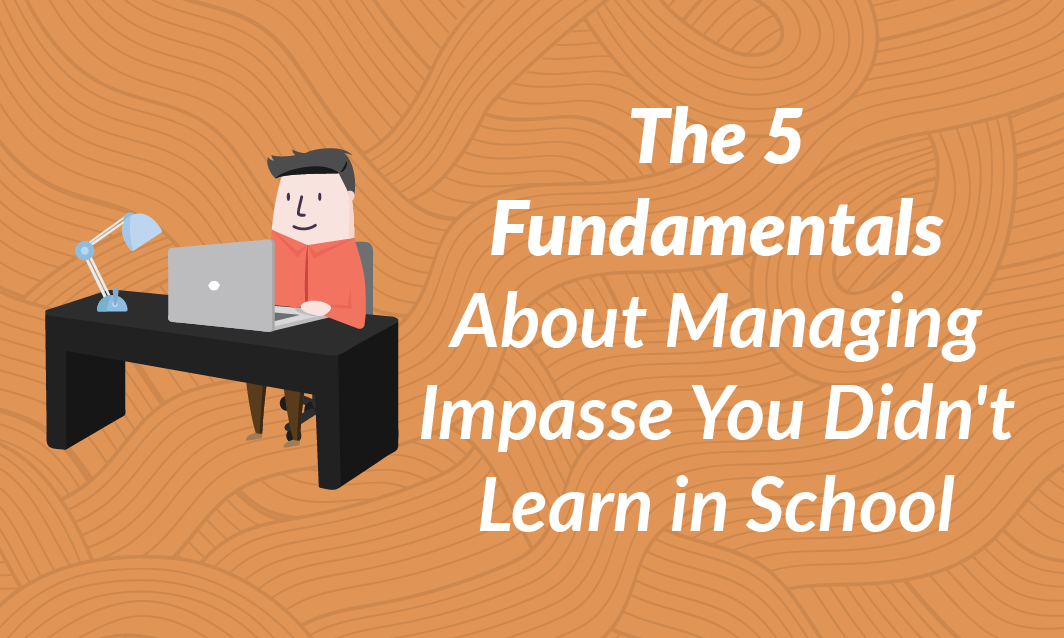 The 5 Fundamentals About Managing Impasse You Didn't Learn in School