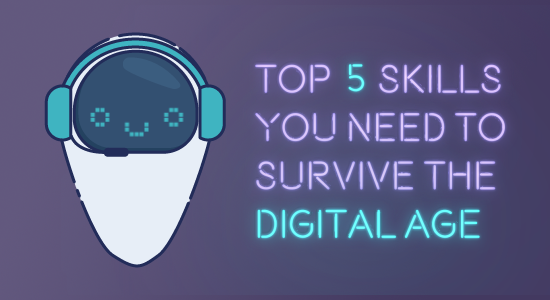Top 5 Skills you Need to Survive the Digital age