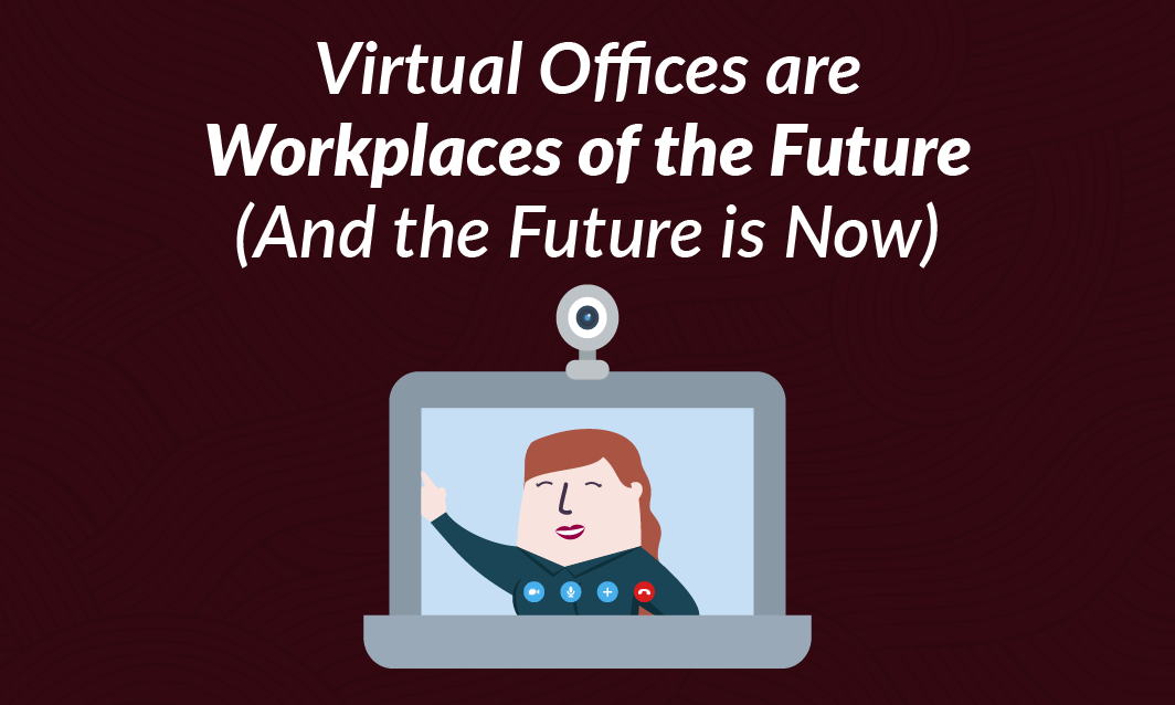 Virtual Offices are Workplaces of the Future (And the Future is Now)