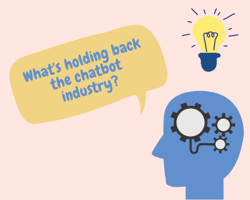 What's holding back the chatbot industry?