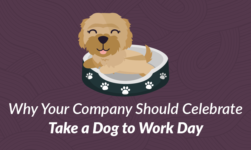 Who let the Dogs out? Why Your Company Should Celebrate Take a Dog to Work Day