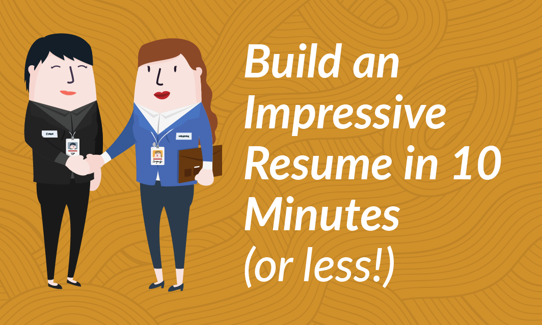 Build an Impressive Resume in 10 Mins (or Less!)