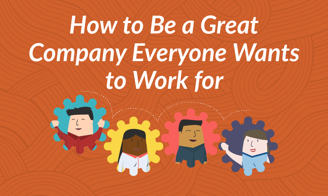 How to be a Great Company Everyone Wants to Work for