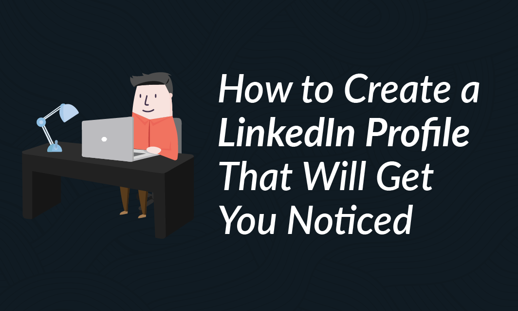 Create a Linkedin Profile That Will get you Noticed