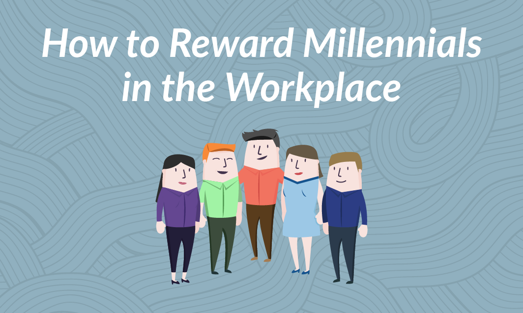 How to Reward Millennials in the Workplace