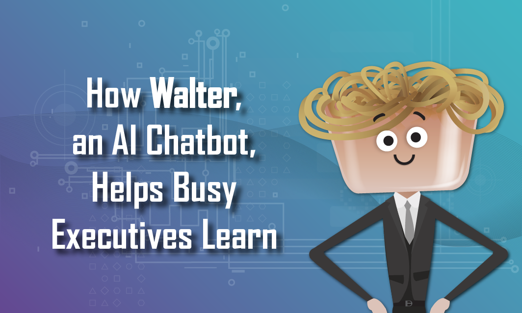 How Walter, an AI Chatbot, Helps Busy Executives Learn