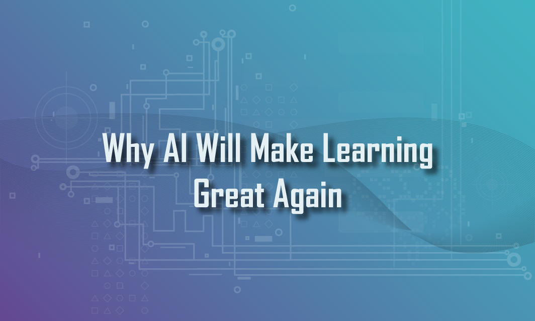Why AI Will Make Learning Great Again